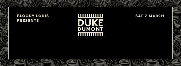 BLOODY LOUIS INVITES ☯ DUKE DUMONT (BLASÉ BOYS CLUB) ☯ 07.03 ☯