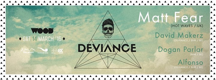 WOOD SATURDAY 14/03 ★ DEVIANCE w/ MATT FEAR